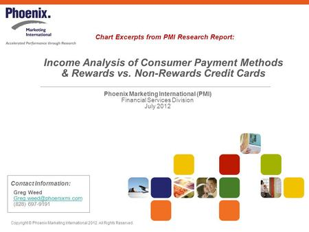 Income Analysis of Consumer Payment Methods & Rewards vs. Non-Rewards Credit Cards Phoenix Marketing International (PMI) Financial Services Division July.
