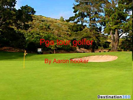 Pga tour golfer By Aaron hooker. The history of golf Golf was first discovered in 1497 by the eastern Scotland people. Arnold palmer and Ben Hogan were.