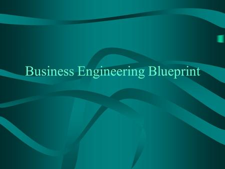 Business Engineering Blueprint. Overview of ERP and Ebiz options Overview of Business Engineering Overview of Organizational Elements EPC Tool for describing.