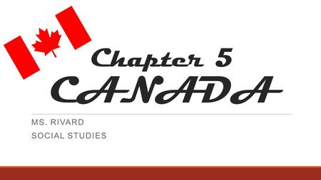 Chapter 5 CANADA MS. RIVARD SOCIAL STUDIES. Section 1 A RESOURCE-RICH COUNTRY.