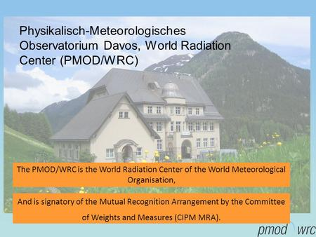 Physikalisch-Meteorologisches Observatorium Davos, World Radiation Center (PMOD/WRC) And is signatory of the Mutual Recognition Arrangement by the Committee.