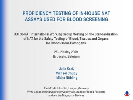 PROFICIENCY TESTING OF IN-HOUSE NAT ASSAYS USED FOR BLOOD SCREENING XXI SoGAT International Working Group Meeting on the Standardization of NAT for the.