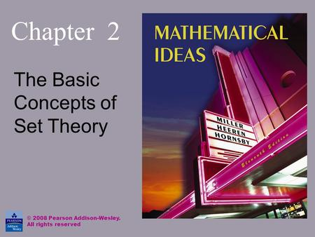 Chapter 2 The Basic Concepts of Set Theory © 2008 Pearson Addison-Wesley. All rights reserved.