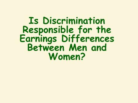 Is Discrimination Responsible for the Earnings Differences Between Men and Women?