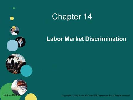Copyright © 2010 by the McGraw-Hill Companies, Inc. All rights reserved. McGraw-Hill/Irwin Chapter 14 Labor Market Discrimination.