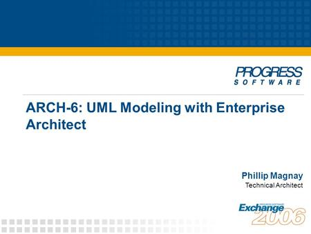 ARCH-6: UML Modeling with Enterprise Architect Phillip Magnay Technical Architect.