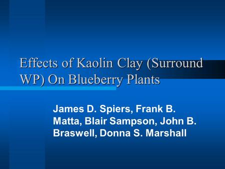 Effects of Kaolin Clay (Surround WP) On Blueberry Plants James D. Spiers, Frank B. Matta, Blair Sampson, John B. Braswell, Donna S. Marshall.