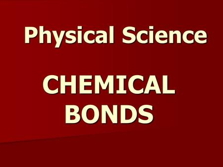 Physical Science CHEMICAL BONDS.