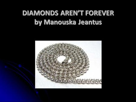 DIAMONDS AREN'T FOREVER by Manouska Jeantus. OVERVIEW  History  Diamond Symbolisms  Diamond Effects: -Conditioning & Industry Manipulation -Economically-Environment.