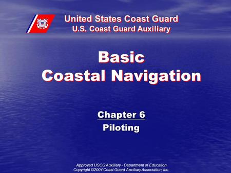 United States Coast Guard U.S. Coast Guard Auxiliary Approved USCG Auxiliary - Department of Education Copyright ©2004 Coast Guard Auxiliary Association,