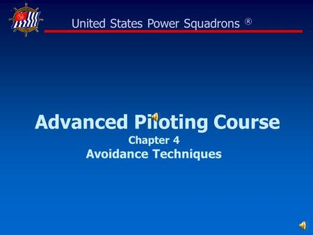 Advanced Piloting Course Chapter 4 Avoidance Techniques United States Power Squadrons ®