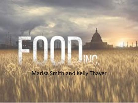"Marisa Smith and Kelly Thayer. Industrial food is making us sicker, fatter, and poorer because ""everything we've done in modern agriculture is to grow."