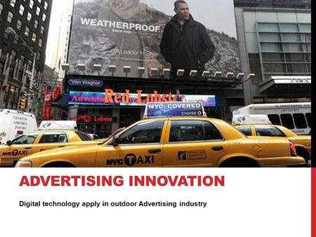 Digital technology apply in outdoor Advertising industry ADVERTISING INNOVATION.
