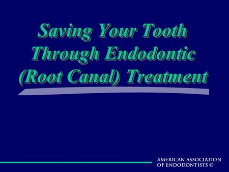 Saving Your Tooth Through Endodontic (Root Canal) Treatment.