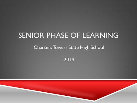 SENIOR PHASE OF LEARNING Charters Towers State High School 2014.