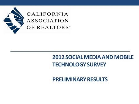 2012 SOCIAL MEDIA AND MOBILE TECHNOLOGY SURVEY PRELIMINARY RESULTS.