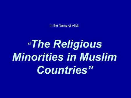 "In the Name of Allah "" The Religious Minorities in Muslim Countries"""