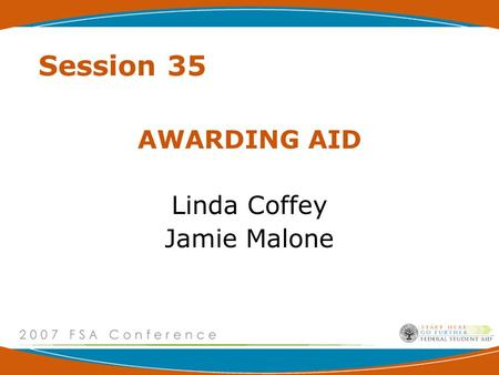 Session 35 AWARDING AID Linda Coffey Jamie Malone.