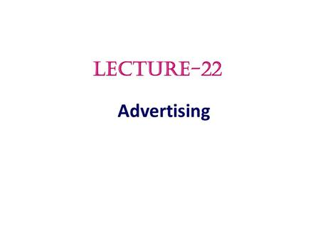 LECTURE-22 Advertising.