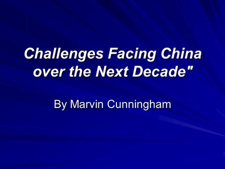 Challenges Facing China over the Next Decade By Marvin Cunningham.