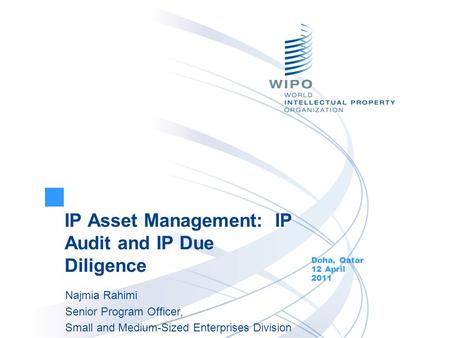 IP Asset Management: IP Audit and IP Due Diligence Doha, Qatar 12 April 2011 Najmia Rahimi Senior Program Officer, Small and Medium-Sized Enterprises Division.