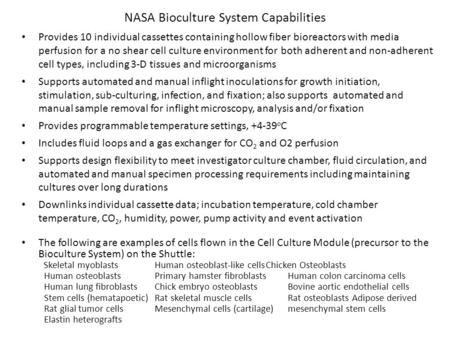 NASA Bioculture System Capabilities Provides 10 individual cassettes containing hollow fiber bioreactors with media perfusion for a no shear cell culture.