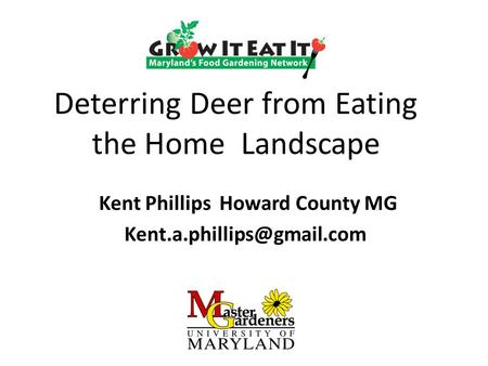 Deterring Deer from Eating the Home Landscape Kent Phillips Howard County MG