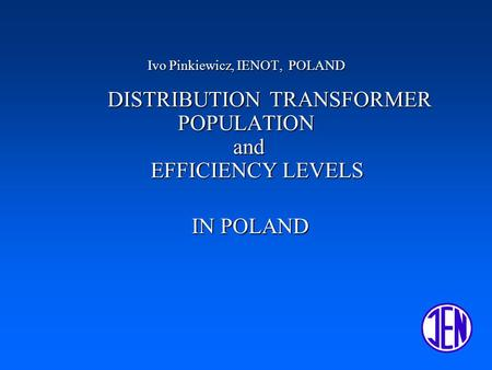 Ivo Pinkiewicz, IENOT, POLAND DISTRIBUTION TRANSFORMER POPULATION and EFFICIENCY LEVELS IN POLAND.