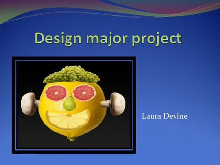 Laura Devine. What is my major project about? For my major project I am making a 2D animation in adobe Flash on healthy eating.