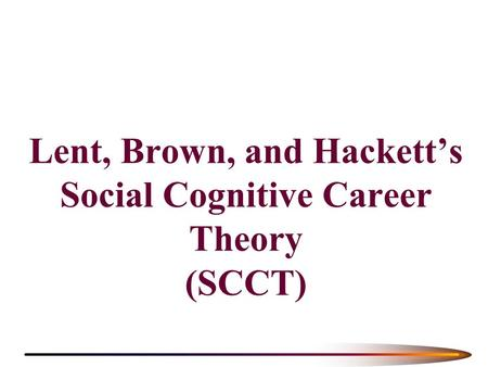 Lent, Brown, and Hackett's Social Cognitive Career Theory (SCCT)