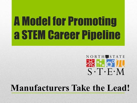 A Model for Promoting a STEM Career Pipeline Manufacturers Take the Lead!