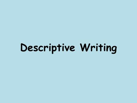 Descriptive Writing. What is descriptive writing? A descriptive essay uses the five senses to describe a place, an object, or a feeling. In descriptive.