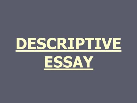 DESCRIPTIVE ESSAY.