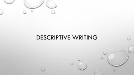 DESCRIPTIVE WRITING. A WRITER CANNOT USE GESTURES, FACIAL EXPRESSIONS OR VOICE TO CONVEY A MEANING LIKE IN A CONVERSATION A WRITER CANNOT USE COLOUR,