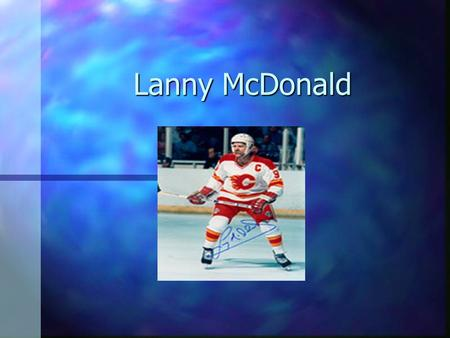 Lanny McDonald. His Family n His family members are his wife Ardell, his four children Andra, Leah, Barret and Graham, and two grandchildren Calder and.