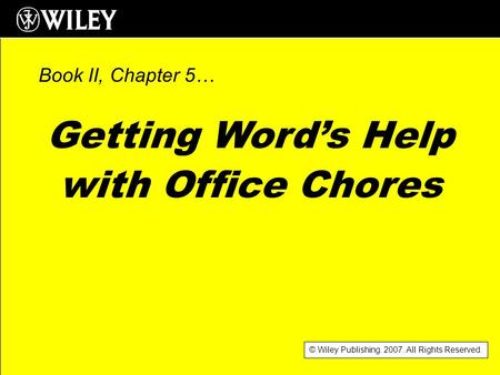 © Wiley Publishing. 2007. All Rights Reserved. Getting Word's Help with Office Chores Book II, Chapter 5…