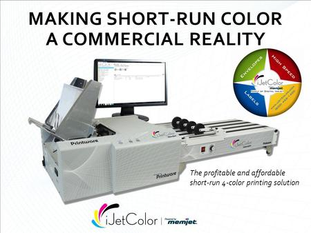 MAKING SHORT-RUN COLOR A COMMERCIAL REALITY The profitable and affordable short-run 4-color printing solution.