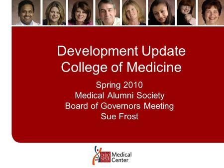 Click to edit Master title style Click to edit Master subtitle style Development Update College of Medicine Spring 2010 Medical Alumni Society Board of.