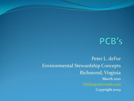 Peter L. deFur Environmental Stewardship Concepts Richmond, Virginia March 2010 Copyright 2009.