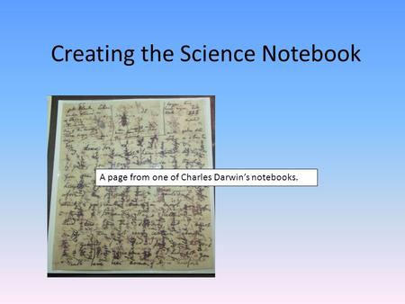 Creating the Science Notebook A page from one of Charles Darwin's notebooks.