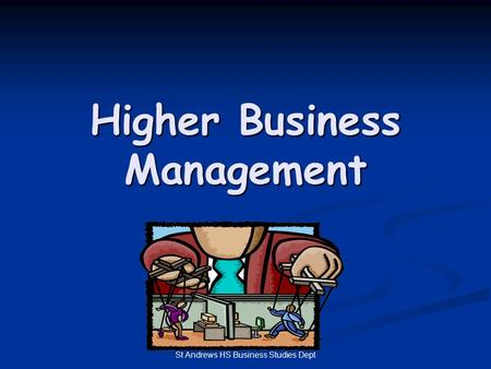 St Andrews HS Business Studies Dept Higher Business Management.