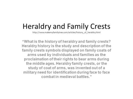 "Heraldry and Family Crests  ""What is the history of heraldry and family crests? Heraldry."