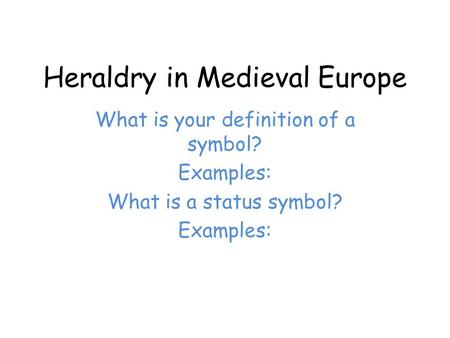 Heraldry in Medieval Europe What is your definition of a symbol? Examples: What is a status symbol? Examples: