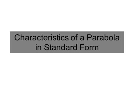 Characteristics of a Parabola in Standard Form. Quadratic Vocabulary Parabola: The graph of a quadratic equation. x-intercept: The value of x when y=0.