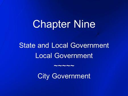 State and Local Government Local Government ~~~~~ City Government