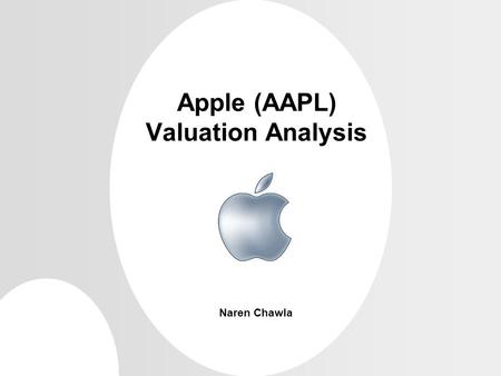 Apple (AAPL) Valuation Analysis Naren Chawla. 2 Outline Corporate Overview Financials Competitive Landscape Trends, Forecast & Insights Key Assumptions.