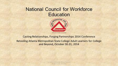 National Council for Workforce Education Casting Relationships, Forging Partnerships 2014 Conference Retooling Atlanta Metropolitan State College Adult.