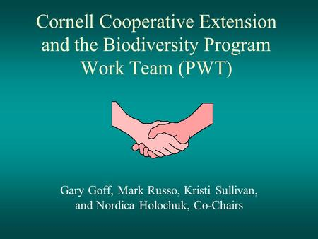 Cornell Cooperative Extension and the Biodiversity Program Work Team (PWT) Gary Goff, Mark Russo, Kristi Sullivan, and Nordica Holochuk, Co-Chairs.