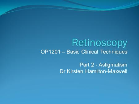 Retinoscopy OP1201 – Basic Clinical Techniques Part 2 - Astigmatism