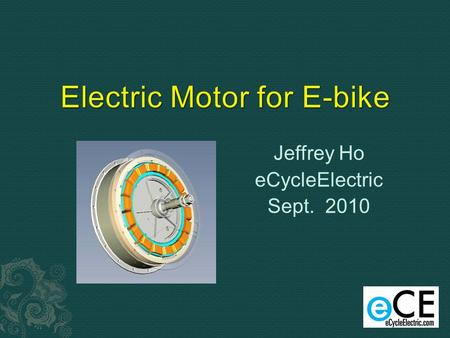 Jeffrey Ho eCycleElectric Sept. 2010.  Taiwanese  20 years LEV related experience including 14 year electric motor experience.  Managing Director of.